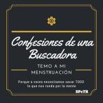 Temo a mi menstruación – Confesiones de una Buscadora IX