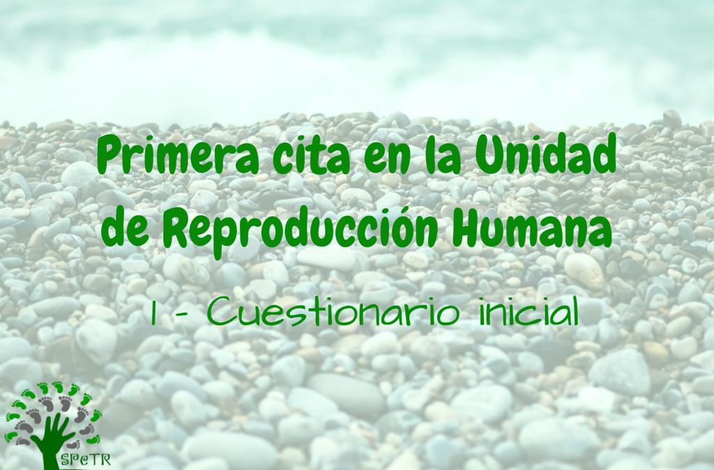 Primera cita en la Unidad de Reproducción Humana 1 – Cuestionario inicial