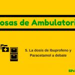 Las dosis de ibuprofeno y paracetamol a debate – Cosas de Ambulatorio 5