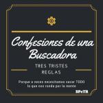 Tres Tristes Reglas – Confesiones de una Buscadora V