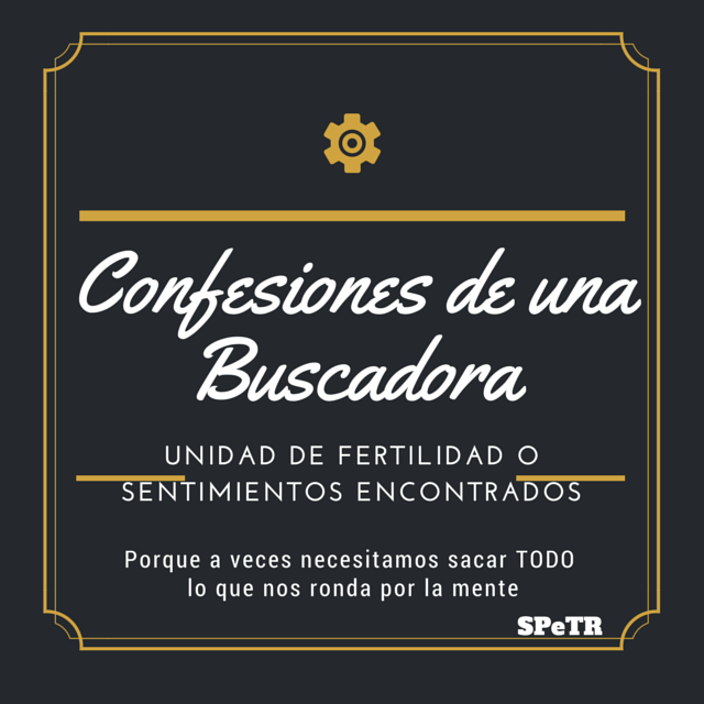 Unidad de Fertilidad o Sentimientos Encontrados – Confesiones de una Buscadora XII