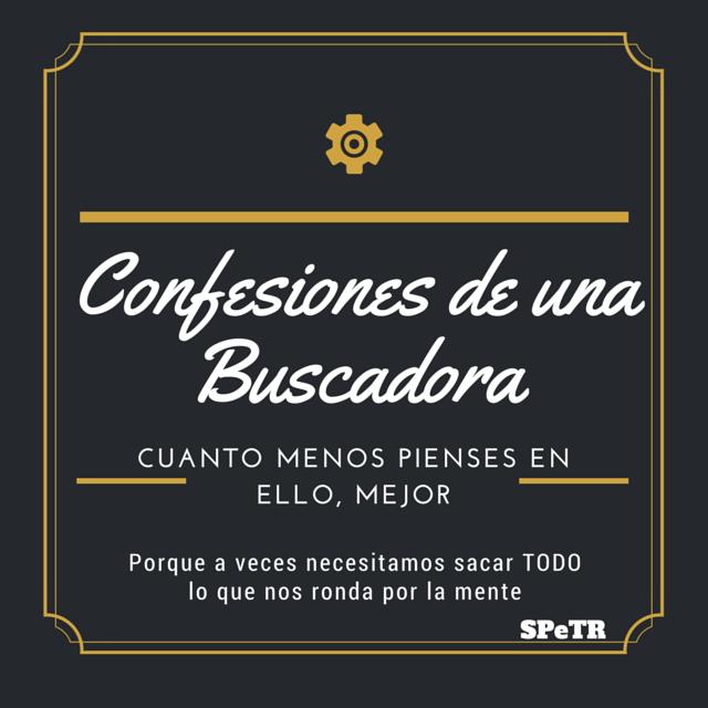 Cuanto menos pienses en ello, mejor – Confesiones de una Buscadora XIII
