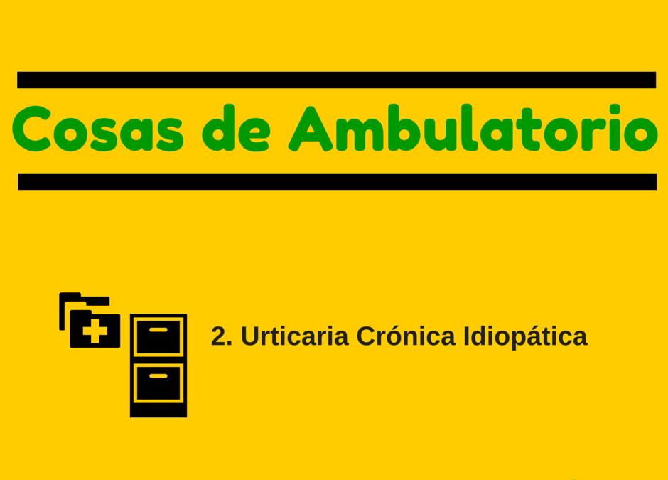Urticaria Crónica Idiopática – Cosas de Ambulatorio 2