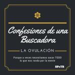 La Ovulación – Confesiones de una Buscadora I