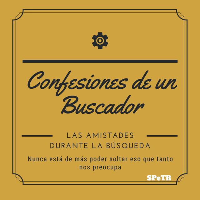 Las amistades durante la búsqueda: Confesiones de un Buscador III