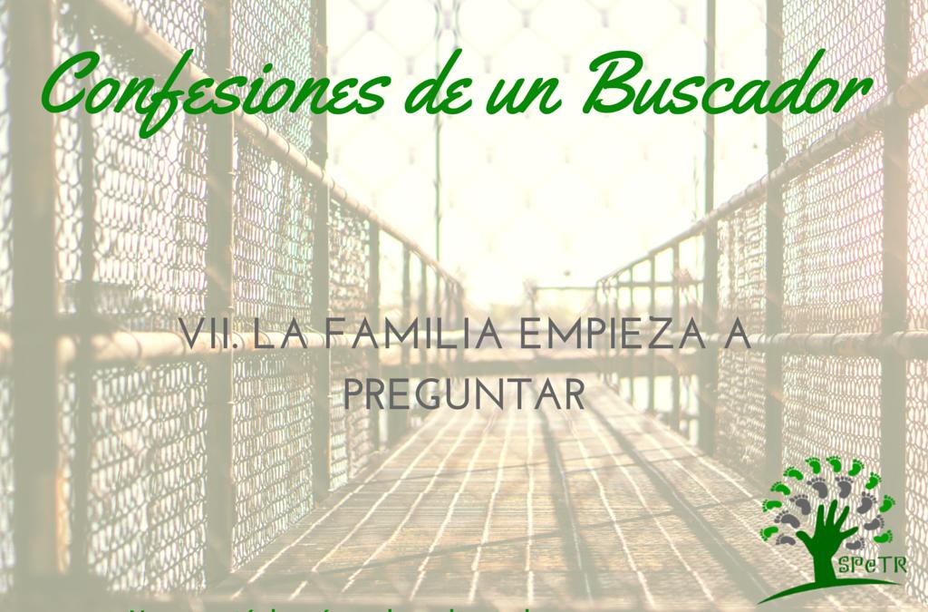 La familia comienza a preguntar – Confesiones de un Buscador VII