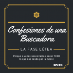 La Fase Lútea – Confesiones de una Buscadora II