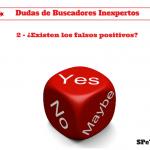 ¿Existen los Falsos Positivos? – Dudas de Buscadores Inexpertos 2