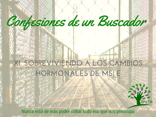 Sobreviviendo a los cambios hormonales de Ms. E – Confesiones de un Buscador XI