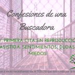 Primera cita en reproducción asistida: sentimientos, dudas, miedos – Confesiones de una Buscadora XV