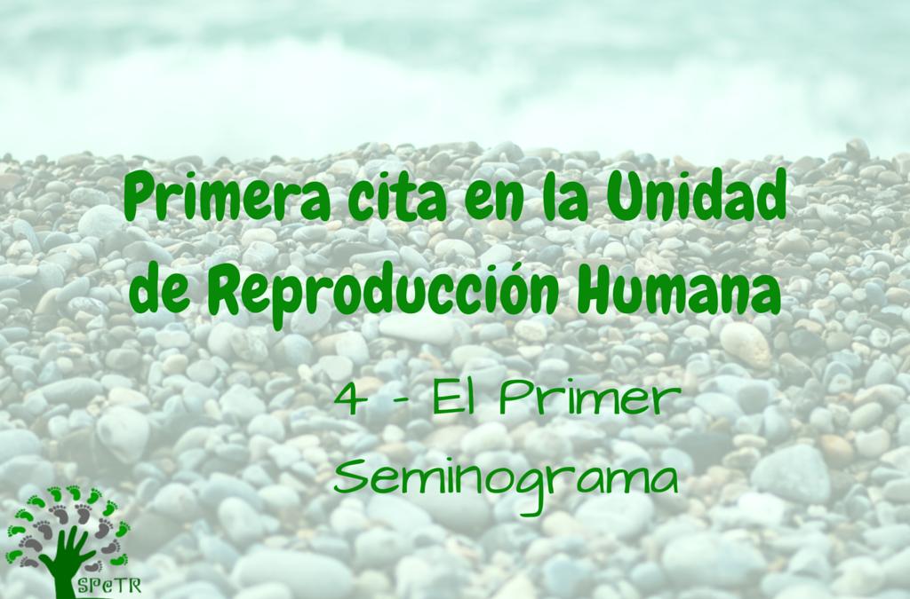 Primera cita en la Unidad de Reproducción: 4 – El primer Seminograma