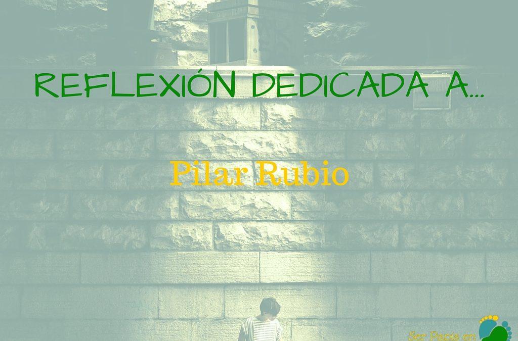 Reflexión dedicada a…Pilar Rubio