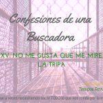 No me gusta que me miren la tripa – Confesiones de una Buscadora XXV