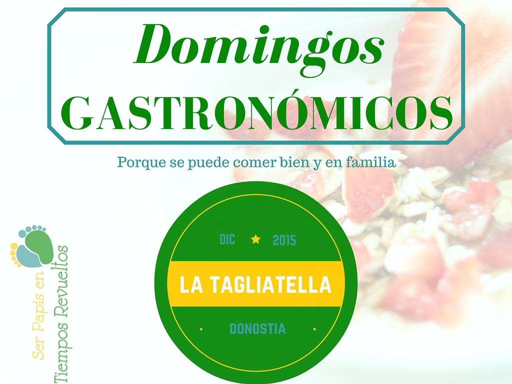 Domingo Gastronómico 11: Tagliatella Donosti