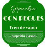 Tren de Vapor Azpeitia-Lasao – Gipuzkoa con peques 8