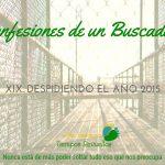 Despidiendo el año 2015 – Confesiones de un Buscador XIX