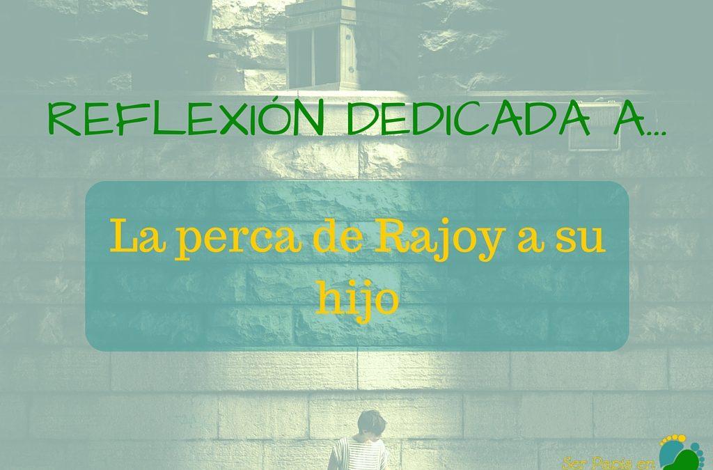 Reflexión dedicada a…la perca de Rajoy a su hijo
