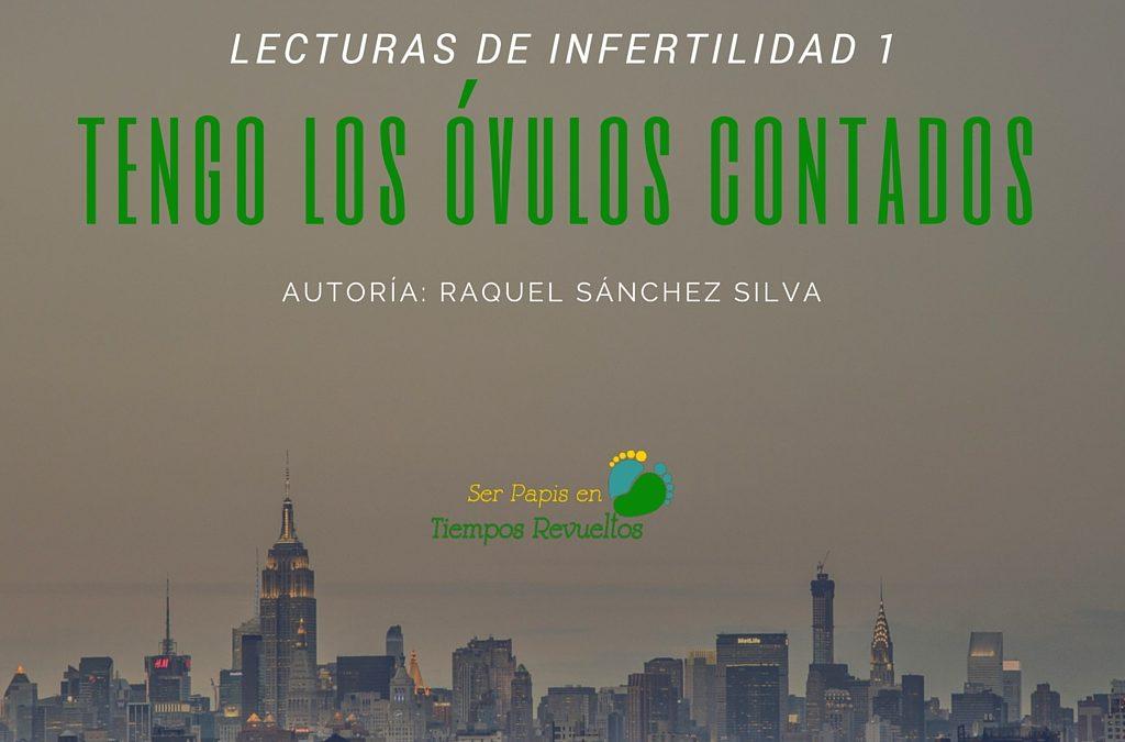 Lecturas sobre Infertilidad – Tengo los óvulos contados de Raquel Sánchez Silva