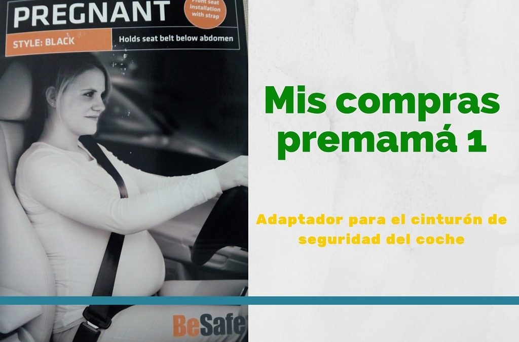 Adaptador para el cinturón de seguridad del coche – Mis compras premamá 1ª Parte