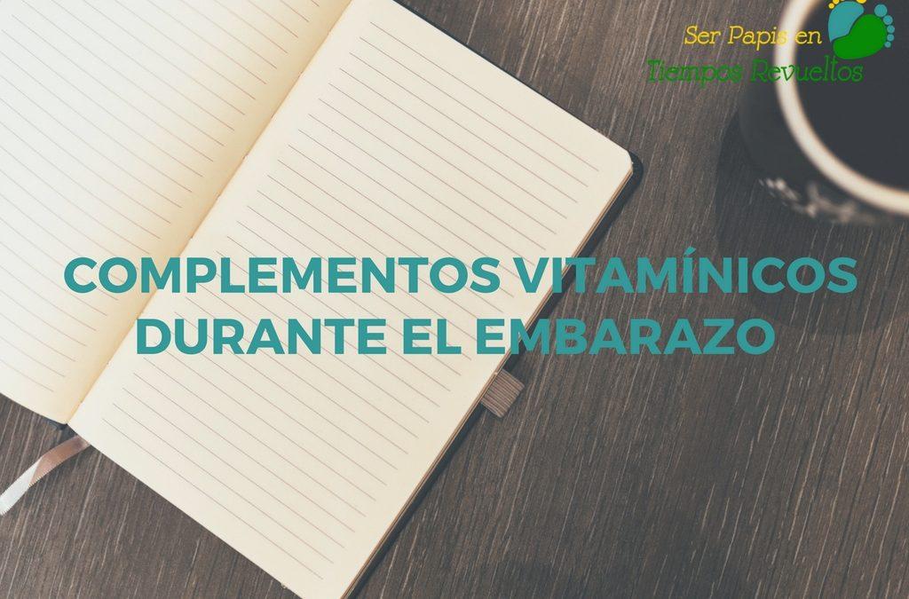 Complementos Vitamínicos durante el embarazo: ácido fólico, yodo, vitaminas…