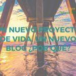 Un nuevo proyecto de vida, un nuevo blog ¿por qué?
