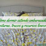 Cómo dormir estando embarazada: posturas, trucos y recursos lowcost
