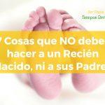 7 cosas que no debes hacer a un recién nacido ni a sus padres