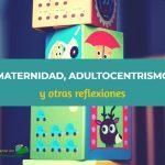 Adultocentrismo y Maternidad