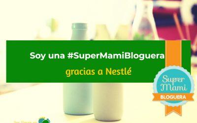 Soy una #SuperMamiBloguera gracias a Nestlé
