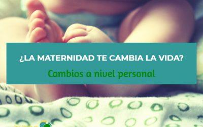 ¿La maternidad te cambia la vida? Cambios a nivel personal