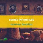 Series infantiles: nuestras favoritas