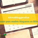 #AmaBloggersEus Evento para madres blogueras en Bilbao