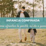 Consecuencias del confinamiento en la infancia: cómo afrontar la posible salida a pasear.